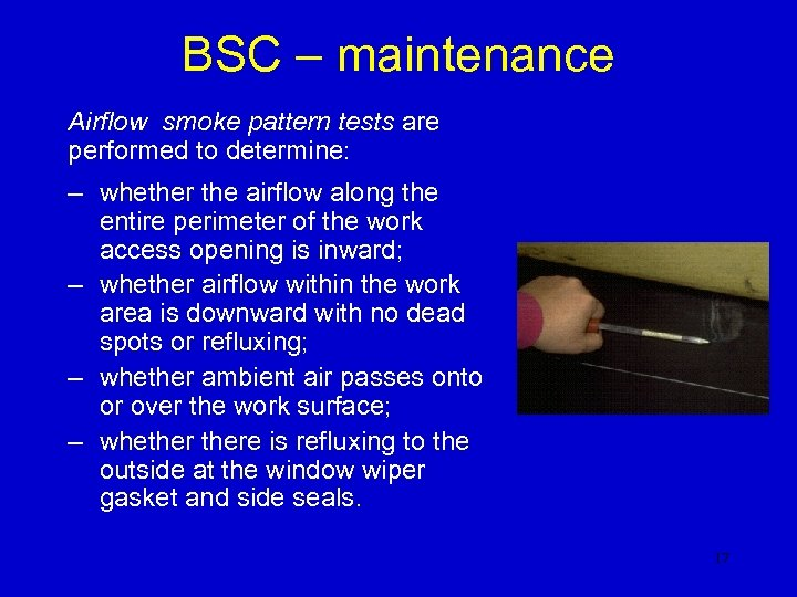 BSC – maintenance Airflow smoke pattern tests are performed to determine: – whether the