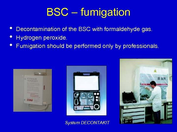 BSC – fumigation • • • Decontamination of the BSC with formaldehyde gas. Hydrogen