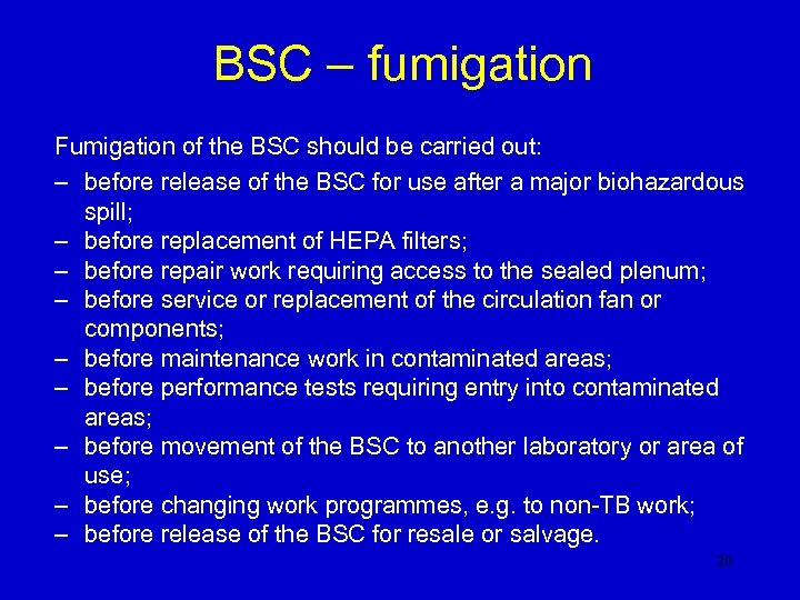 BSC – fumigation Fumigation of the BSC should be carried out: – before release