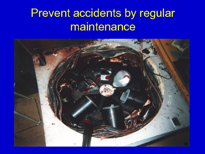 Prevent accidents by regular maintenance 26