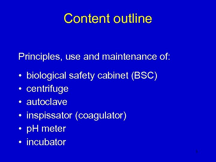 Content outline Principles, use and maintenance of: • • • biological safety cabinet (BSC)