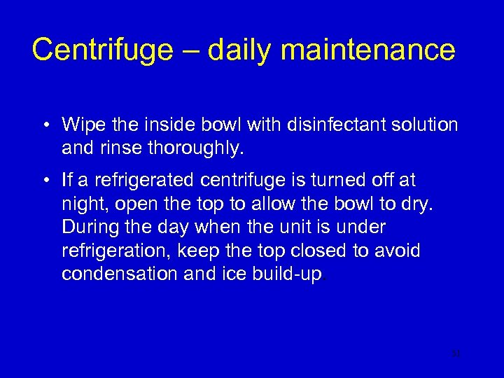 Centrifuge – daily maintenance • Wipe the inside bowl with disinfectant solution and rinse