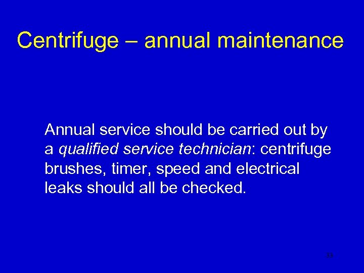 Centrifuge – annual maintenance Annual service should be carried out by a qualified service