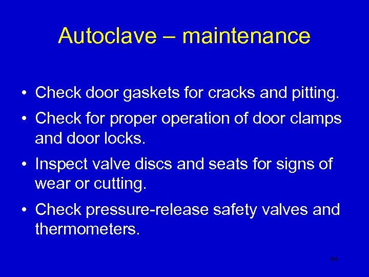 Autoclave – maintenance • Check door gaskets for cracks and pitting. • Check for
