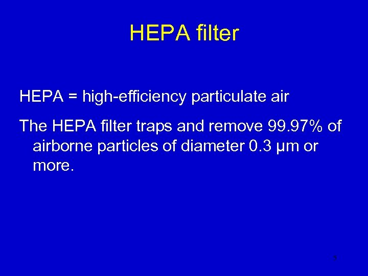 HEPA filter HEPA = high-efficiency particulate air The HEPA filter traps and remove 99.
