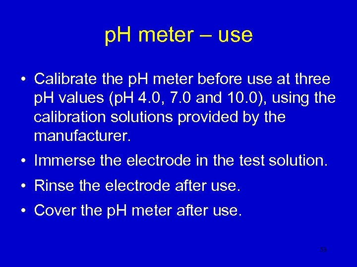 p. H meter – use • Calibrate the p. H meter before use at