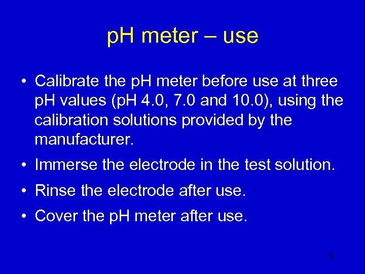 p. H meter – use • Calibrate the p. H meter before use at