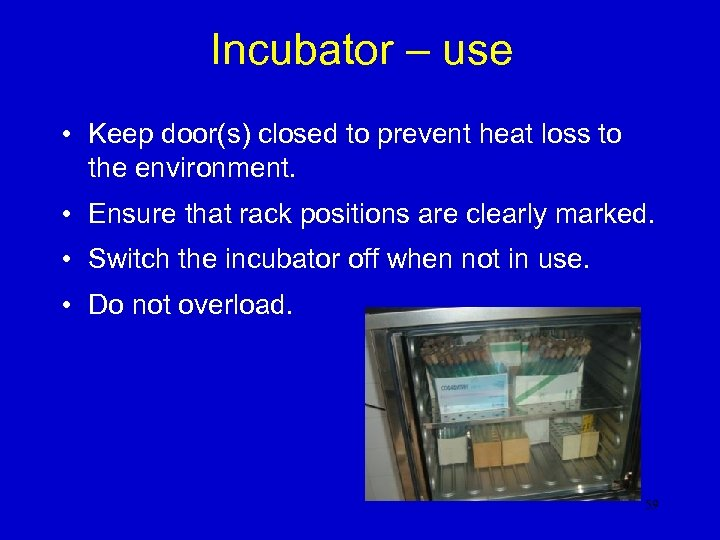 Incubator – use • Keep door(s) closed to prevent heat loss to the environment.