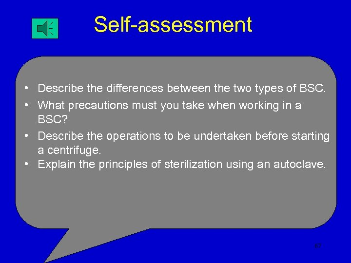 Self-assessment • Describe the differences between the two types of BSC. • What precautions