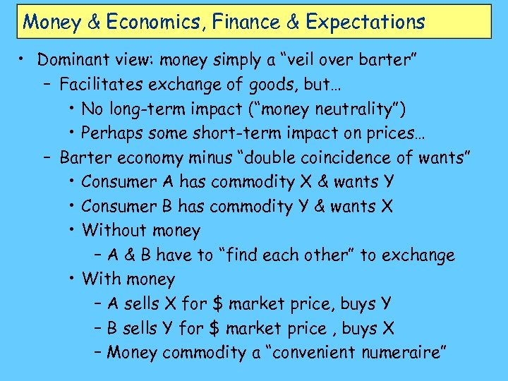 "Money & Economics, Finance & Expectations • Dominant view: money simply a ""veil over"