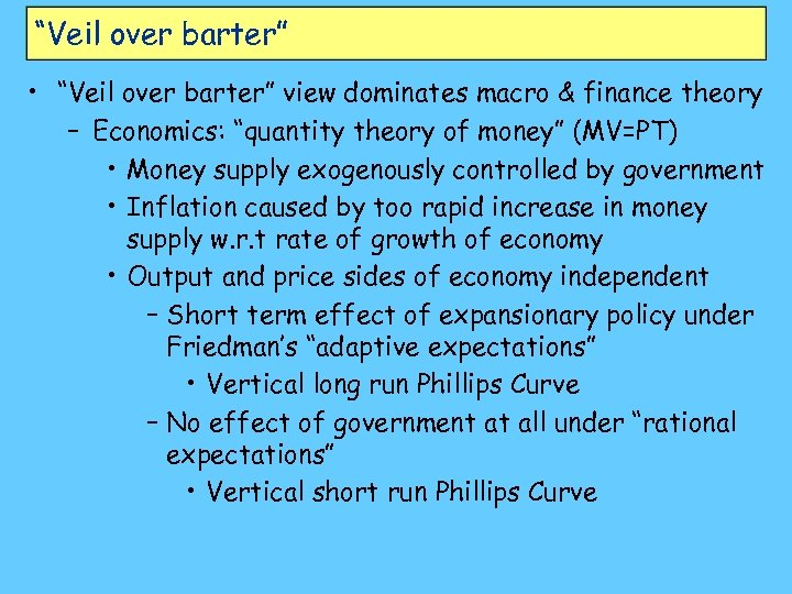 """Veil over barter"" • ""Veil over barter"" view dominates macro & finance theory –"