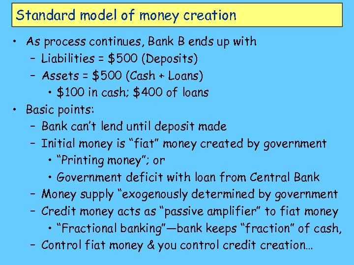 Standard model of money creation • As process continues, Bank B ends up with
