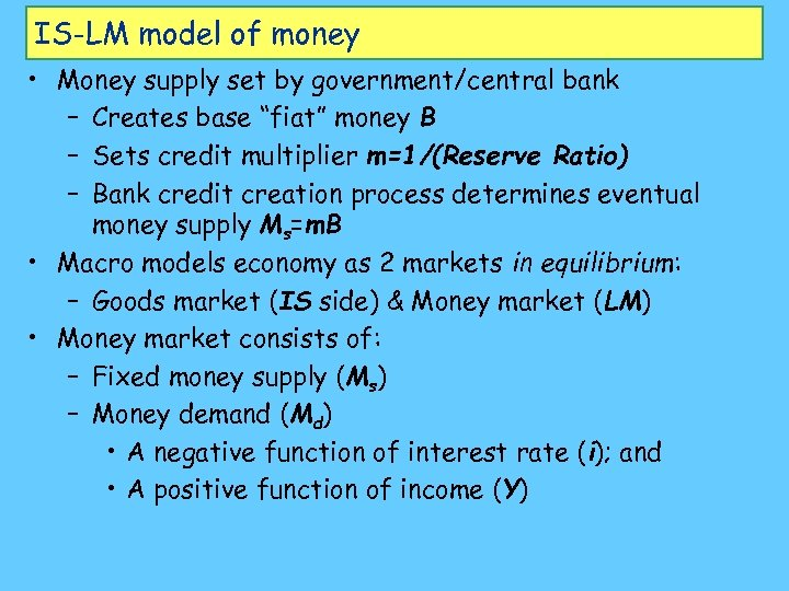 IS-LM model of money • Money supply set by government/central bank – Creates base