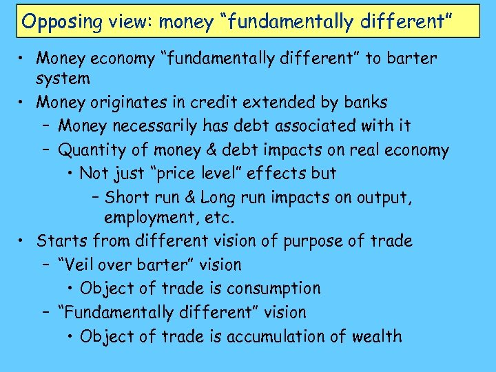 "Opposing view: money ""fundamentally different"" • Money economy ""fundamentally different"" to barter system •"