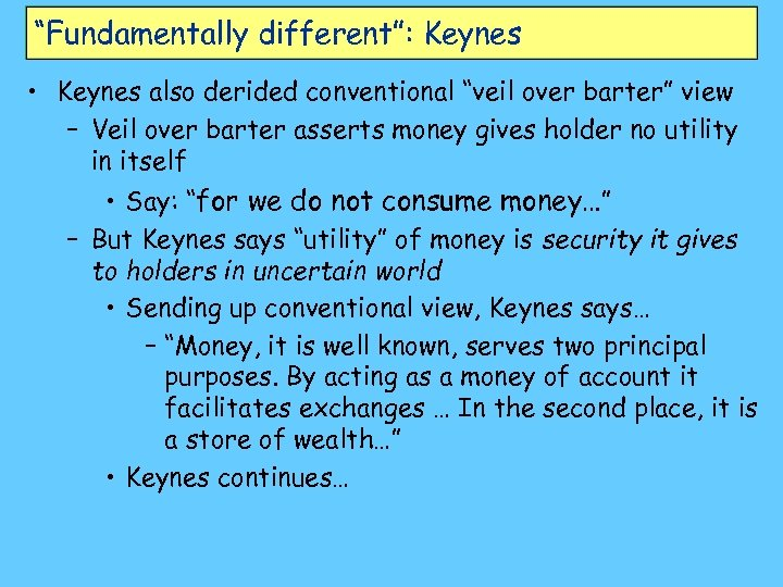 """Fundamentally different"": Keynes • Keynes also derided conventional ""veil over barter"" view – Veil"