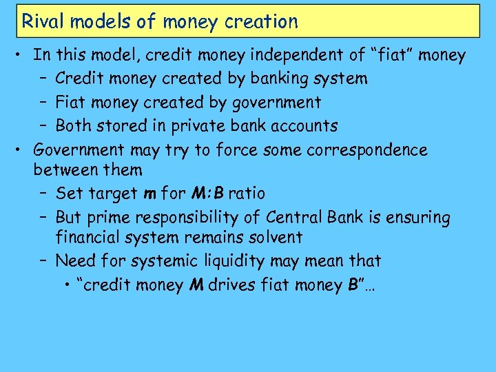 "Rival models of money creation • In this model, credit money independent of ""fiat"""