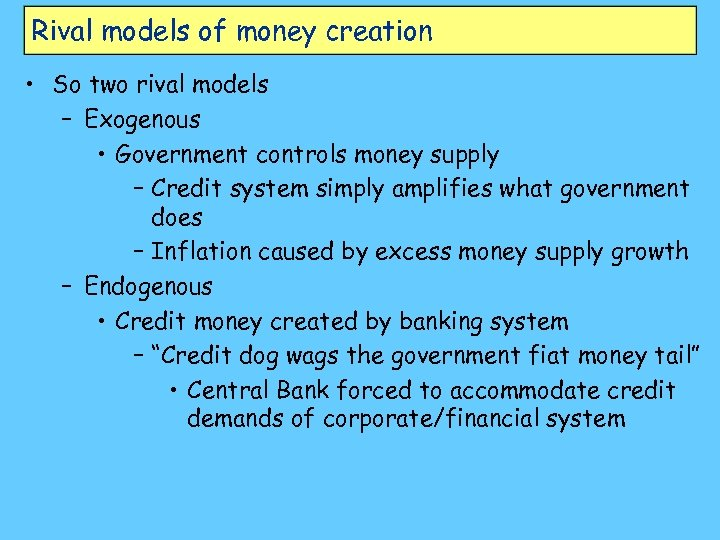 Rival models of money creation • So two rival models – Exogenous • Government