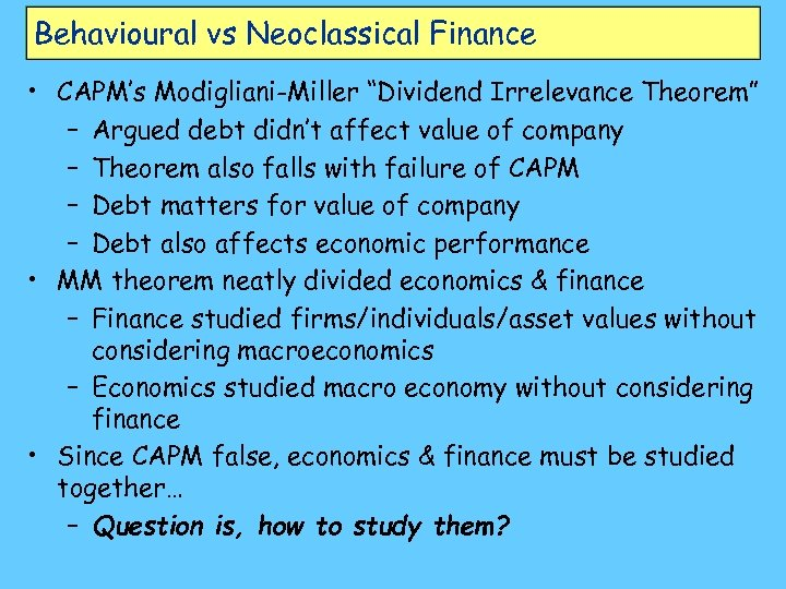 "Behavioural vs Neoclassical Finance • CAPM's Modigliani-Miller ""Dividend Irrelevance Theorem"" – Argued debt didn't"