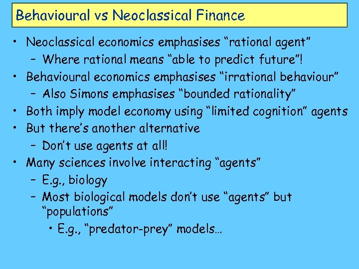 "Behavioural vs Neoclassical Finance • Neoclassical economics emphasises ""rational agent"" – Where rational means"