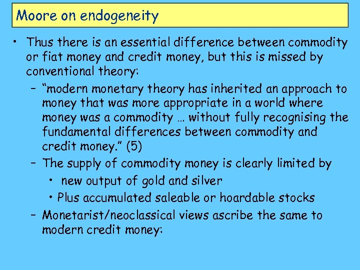 Moore on endogeneity • Thus there is an essential difference between commodity or fiat