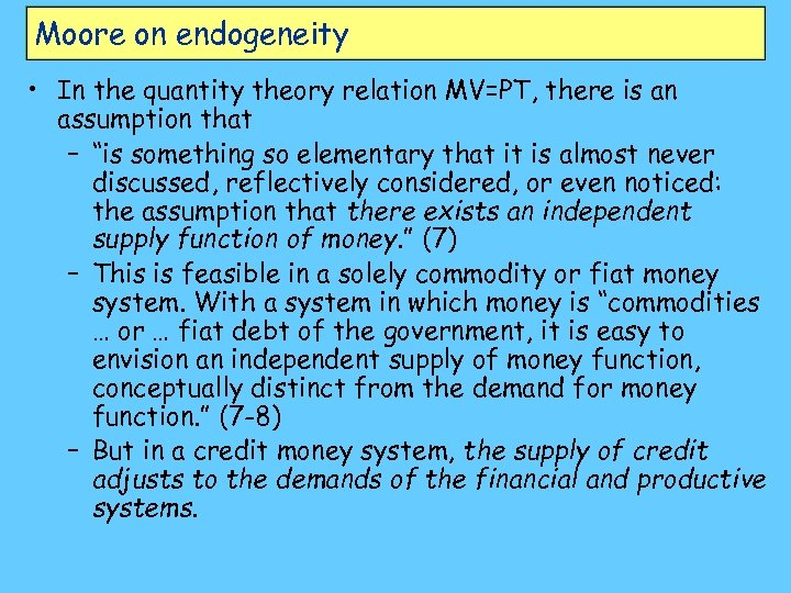 Moore on endogeneity • In the quantity theory relation MV=PT, there is an assumption