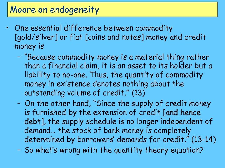 Moore on endogeneity • One essential difference between commodity [gold/silver] or fiat [coins and