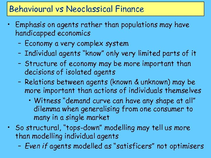 Behavioural vs Neoclassical Finance • Emphasis on agents rather than populations may have handicapped