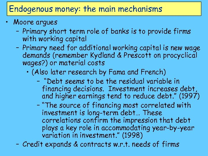 Endogenous money: the main mechanisms • Moore argues – Primary short term role of