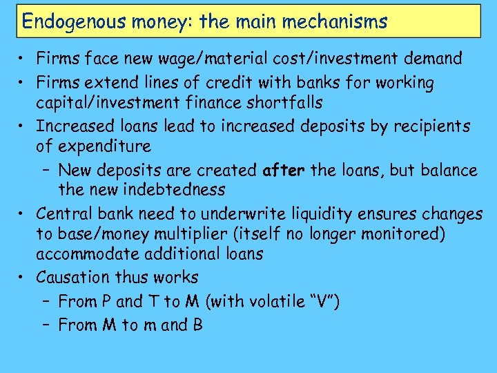 Endogenous money: the main mechanisms • Firms face new wage/material cost/investment demand • Firms