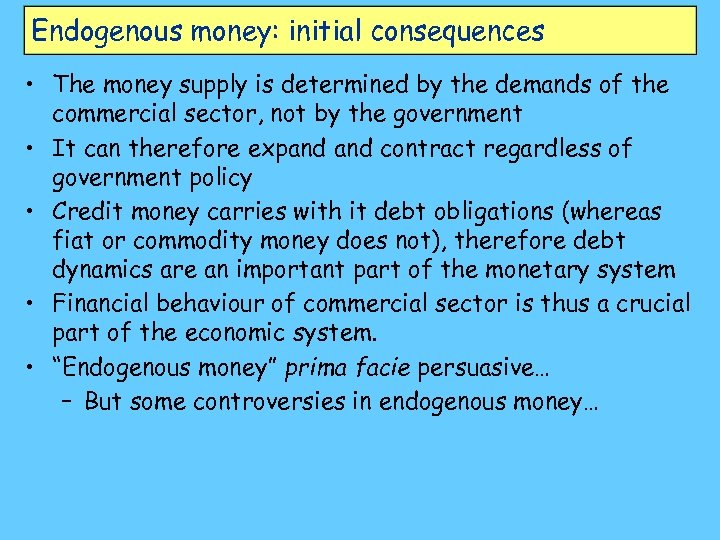 Endogenous money: initial consequences • The money supply is determined by the demands of
