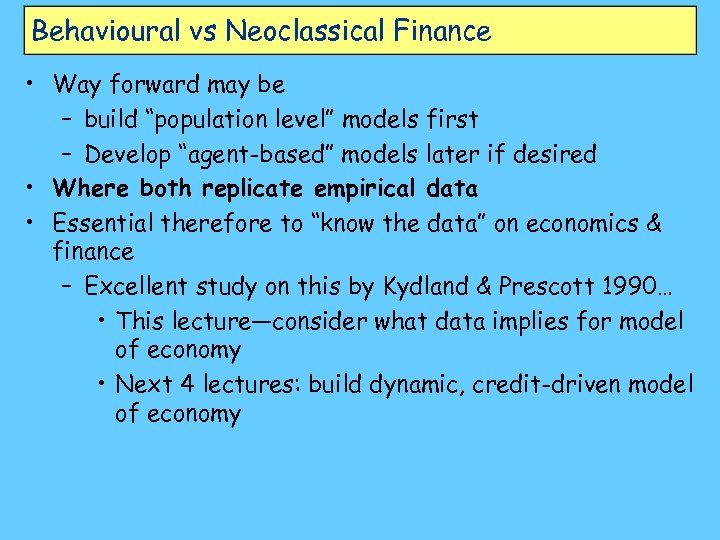 "Behavioural vs Neoclassical Finance • Way forward may be – build ""population level"" models"
