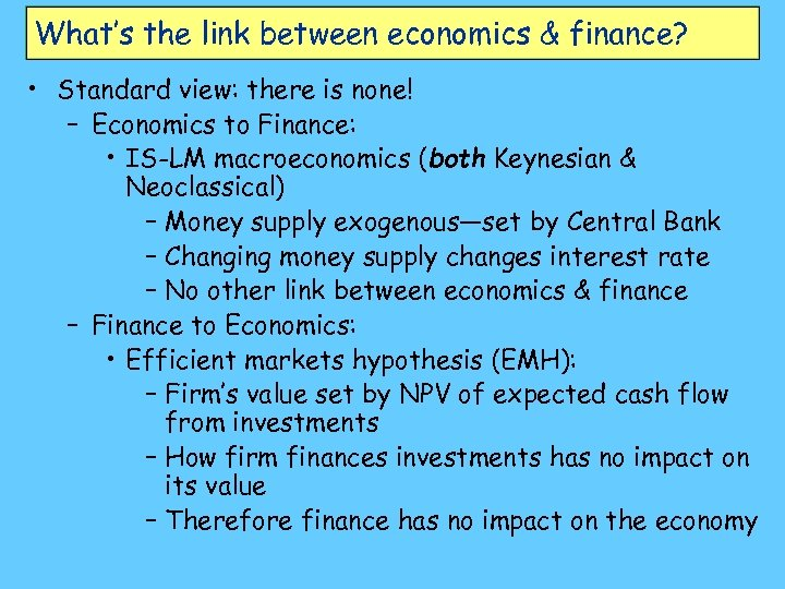 What's the link between economics & finance? • Standard view: there is none! –