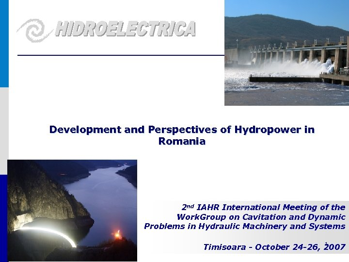 Development and Perspectives of Hydropower in Romania 2 nd IAHR International Meeting of the