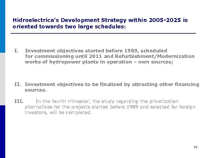 Hidroelectrica's Development Strategy within 2005 -2025 is oriented towards two large schedules: I. Investment