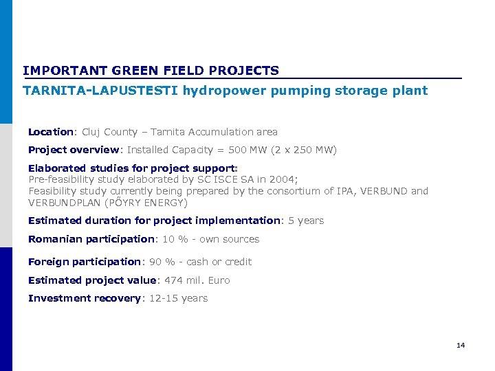 IMPORTANT GREEN FIELD PROJECTS TARNITA-LAPUSTESTI hydropower pumping storage plant Location: Cluj County – Tarnita