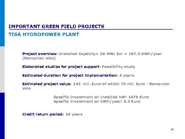 IMPORTANT GREEN FIELD PROJECTS TISA HYDROPOWER PLANT Project overview: Installed Capacity= 30 MW; Em