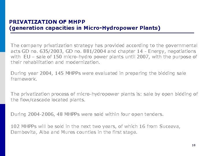 PRIVATIZATION OF MHPP (generation capacities in Micro-Hydropower Plants) The company privatization strategy has provided