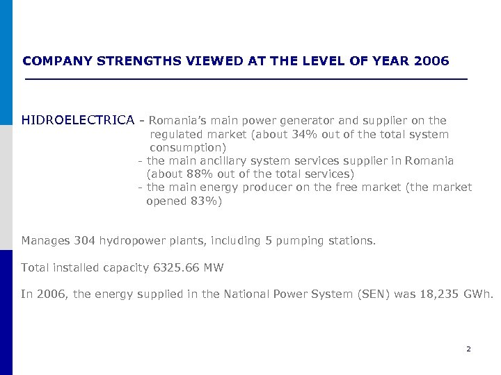 COMPANY STRENGTHS VIEWED AT THE LEVEL OF YEAR 2006 HIDROELECTRICA - Romania's main power