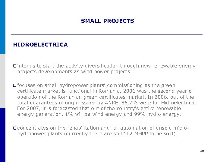 SMALL PROJECTS HIDROELECTRICA q intends to start the activity diversification through new renewable energy