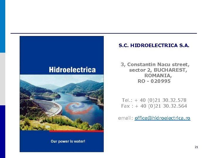 S. C. HIDROELECTRICA S. A. 3, Constantin Nacu street, sector 2, BUCHAREST, ROMANIA, RO
