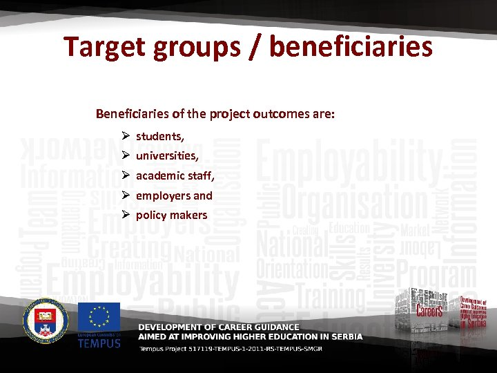 Target groups / beneficiaries Beneficiaries of the project outcomes are: Ø students, Ø universities,
