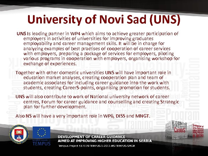 University of Novi Sad (UNS) UNS Is leading partner in WP 4 which aims