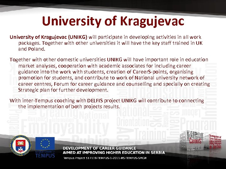 University of Kragujevac (UNIKG) will participate in developing activities in all work packages. Together