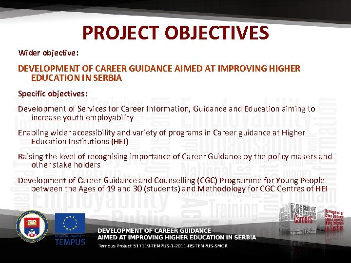 PROJECT OBJECTIVES Wider objective: DEVELOPMENT OF CAREER GUIDANCE AIMED AT IMPROVING HIGHER EDUCATION IN