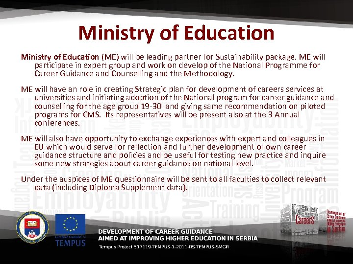 Ministry of Education (ME) will be leading partner for Sustainability package. ME will participate