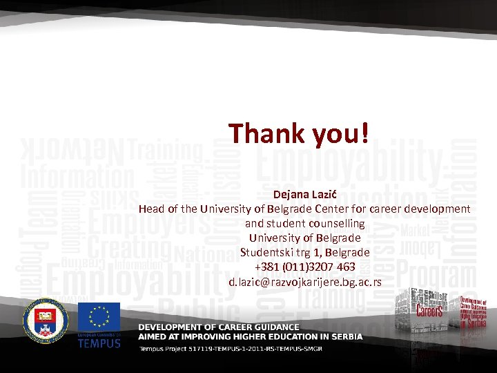 Thank you! Dejana Lazić Head of the University of Belgrade Center for career development