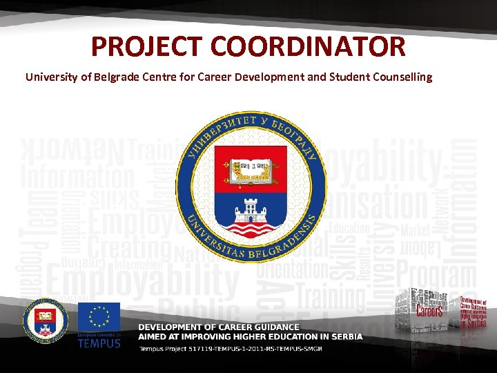 PROJECT COORDINATOR University of Belgrade Centre for Career Development and Student Counselling
