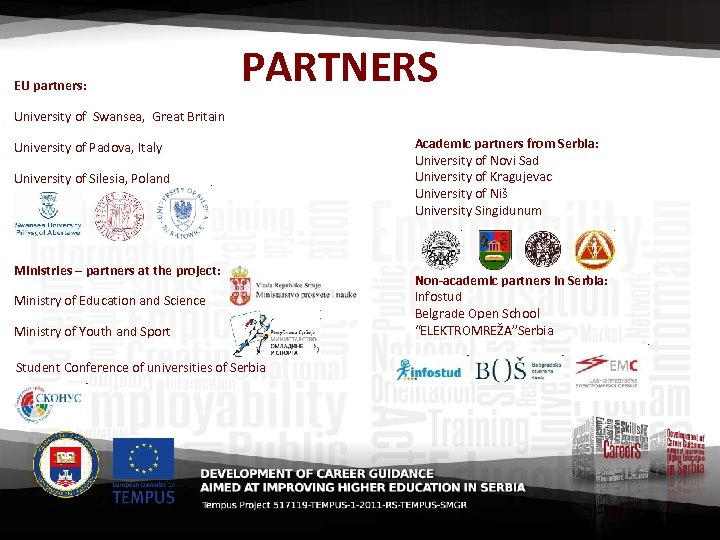 EU partners: PARTNERS University of Swansea, Great Britain University of Padova, Italy University of