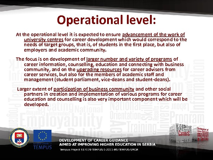 Operational level: At the operational level it is expected to ensure advancement of the