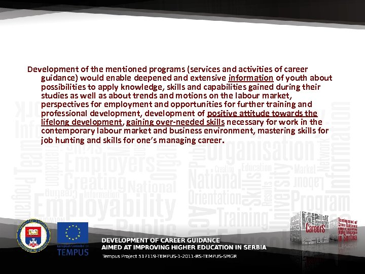 Development of the mentioned programs (services and activities of career guidance) would enable deepened